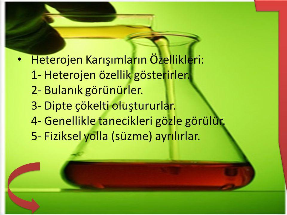 Heterojen Karışımların Özellikleri: 1- Heterojen özellik gösterirler