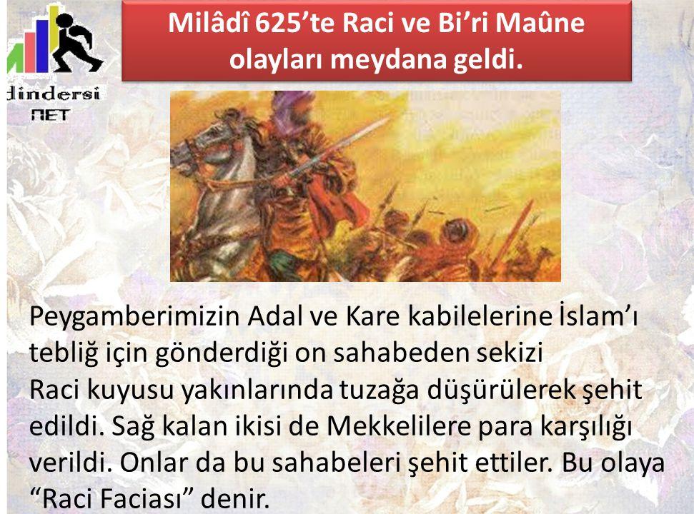 Milâdî 625'te Raci ve Bi'ri Maûne olayları meydana geldi.