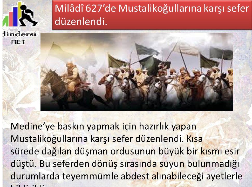 Milâdî 627'de Mustalikoğullarına karşı sefer düzenlendi.