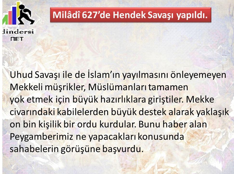 Milâdî 627'de Hendek Savaşı yapıldı.