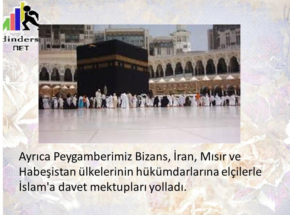Ayrıca Peygamberimiz Bizans, İran, Mısır ve Habeşistan ülkelerinin hükümdarlarına elçilerle İslam a davet mektupları yolladı.