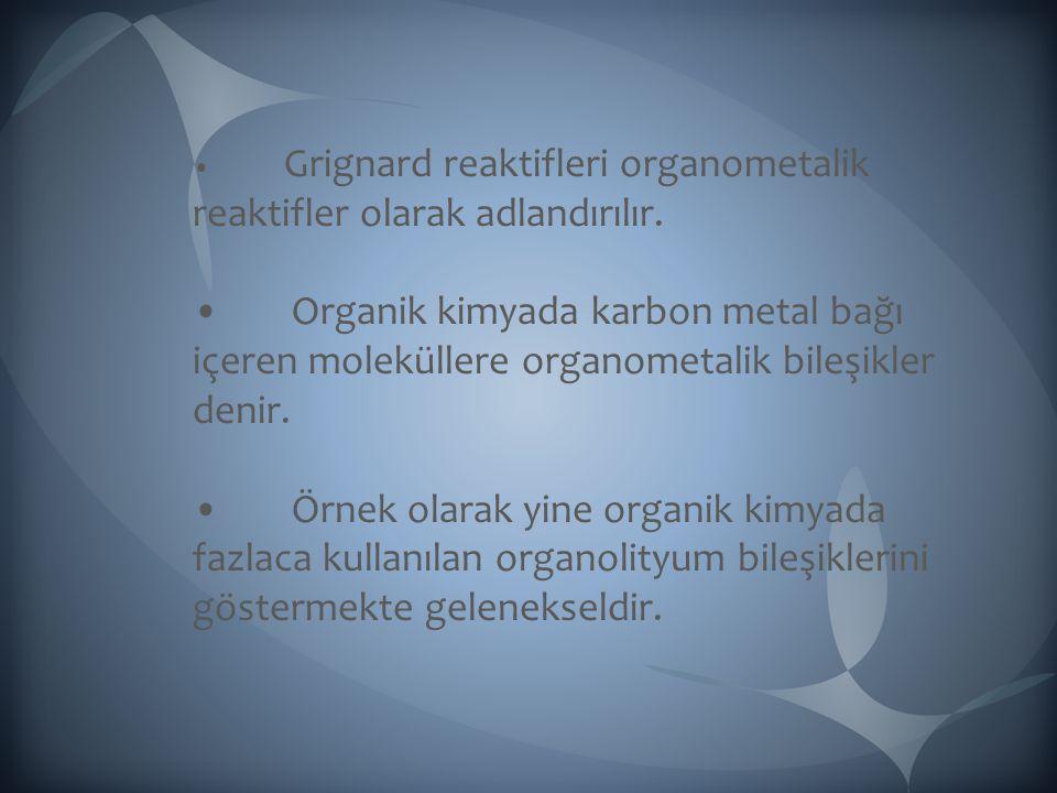 Grignard reaktifleri organometalik reaktifler olarak adlandırılır.