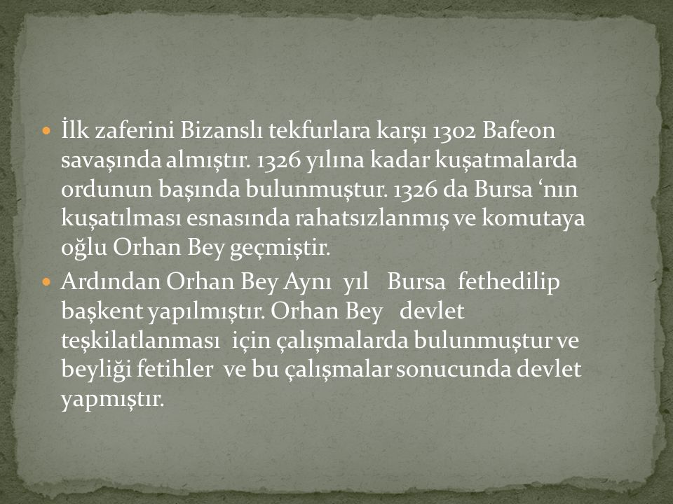 İlk zaferini Bizanslı tekfurlara karşı 1302 Bafeon savaşında almıştır