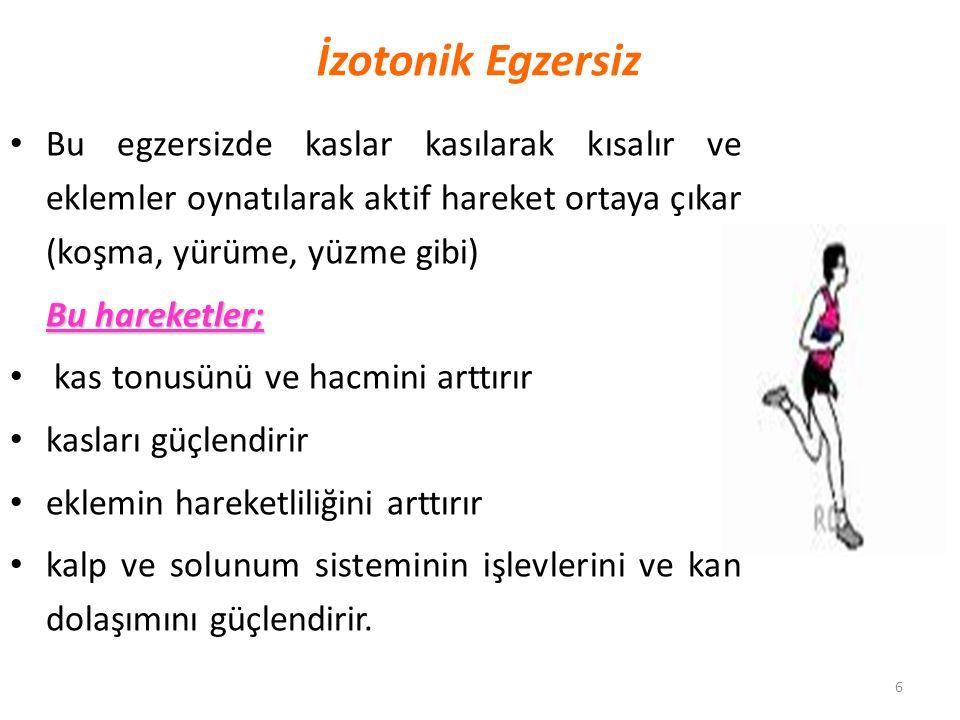 İzotonik Egzersiz Bu egzersizde kaslar kasılarak kısalır ve eklemler oynatılarak aktif hareket ortaya çıkar (koşma, yürüme, yüzme gibi)