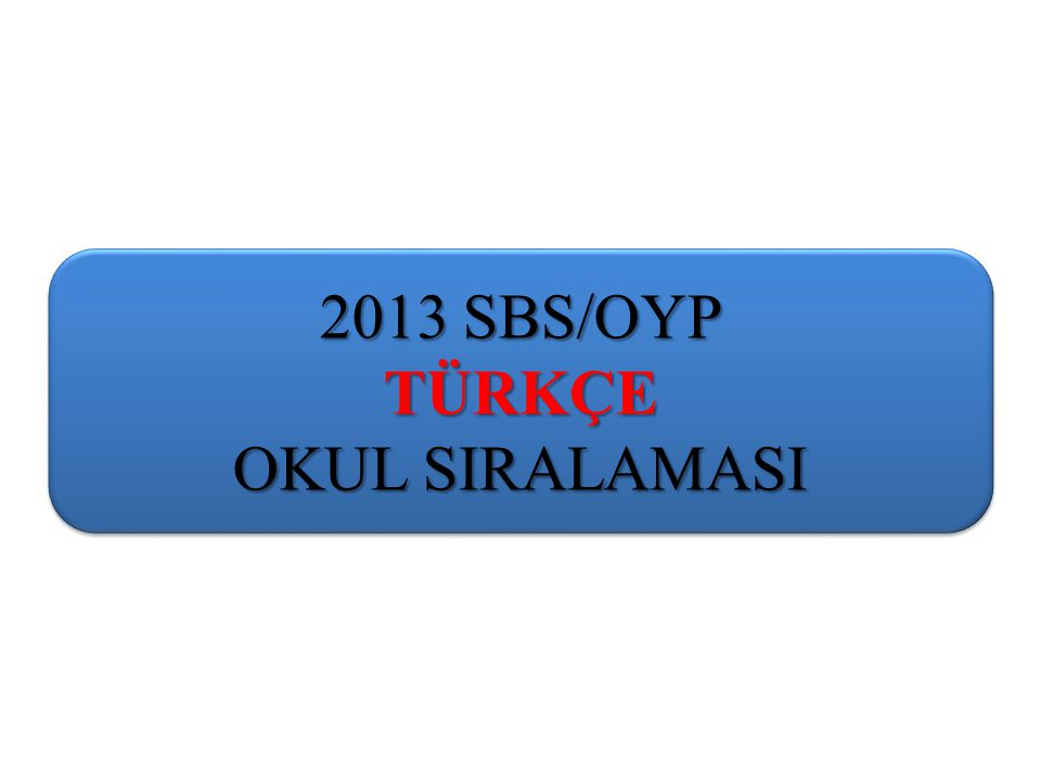 2013 SBS/OYP TÜRKÇE OKUL SIRALAMASI