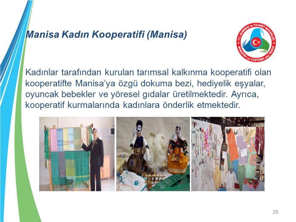Manisa Kadın Kooperatifi (Manisa) Kadınlar tarafından kurulan tarımsal kalkınma kooperatifi olan kooperatifte Manisa'ya özgü dokuma bezi, hediyelik eşyalar, oyuncak bebekler ve yöresel gıdalar üretilmektedir.