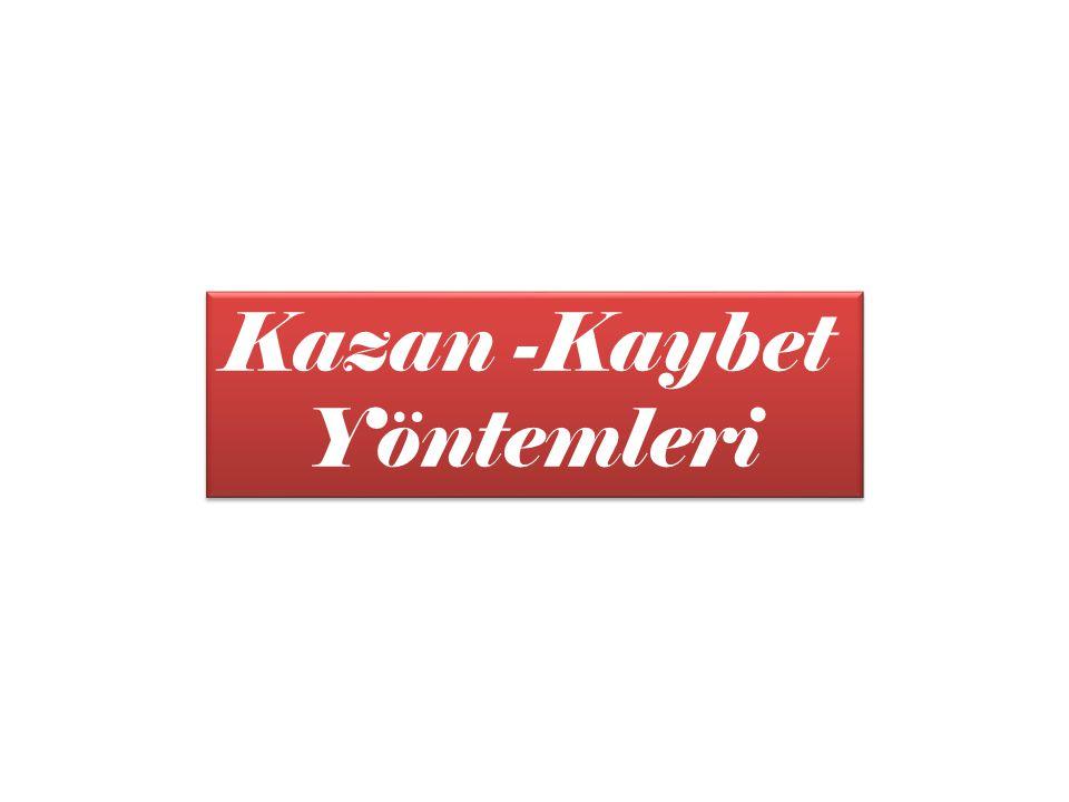 Kazan -Kaybet Yöntemleri
