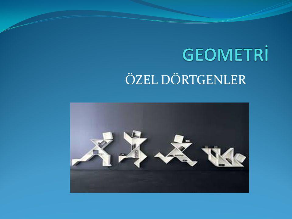 GEOMETRİ ÖZEL DÖRTGENLER
