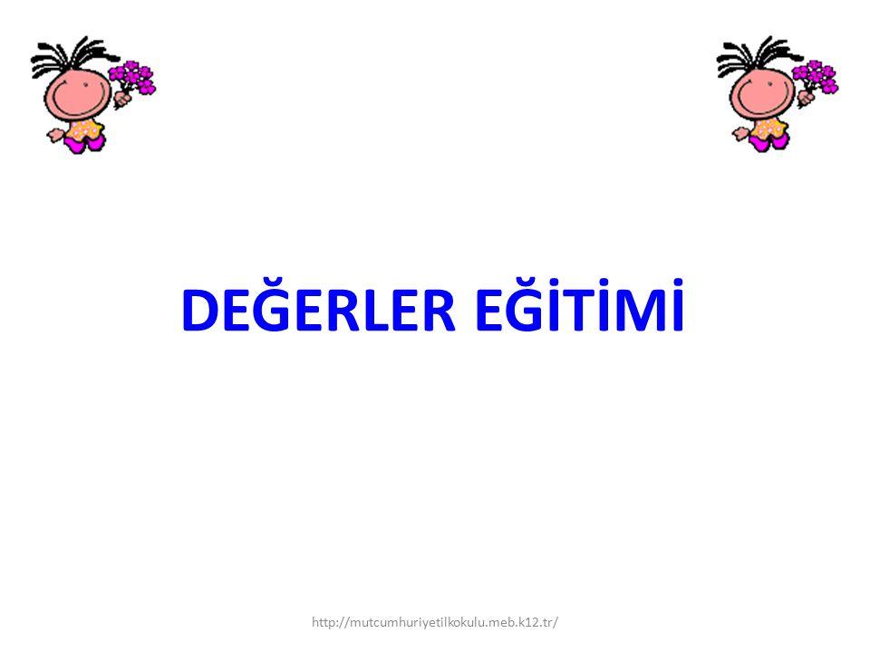 DEĞERLER EĞİTİMİ http://mutcumhuriyetilkokulu.meb.k12.tr/ 1