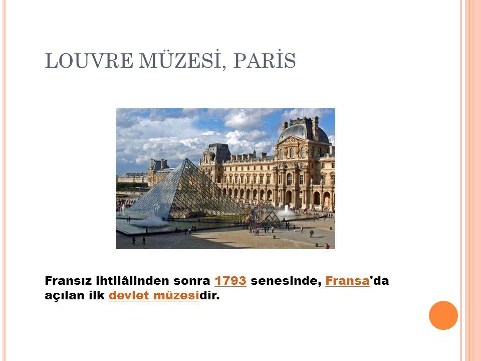LOUVRE MÜZESİ, PARİS Fransız ihtilâlinden sonra 1793 senesinde, Fransa da açılan ilk devlet müzesidir.