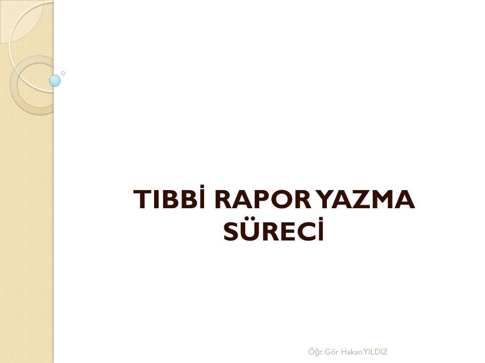 TIBBİ RAPOR YAZMA SÜRECİ