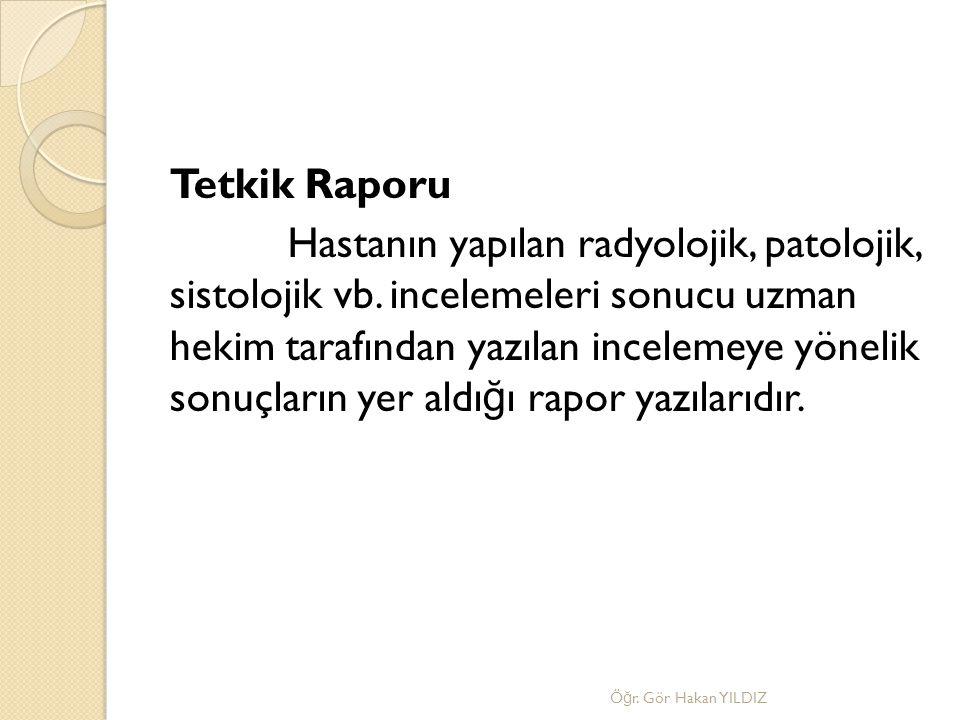Tetkik Raporu Hastanın yapılan radyolojik, patolojik, sistolojik vb
