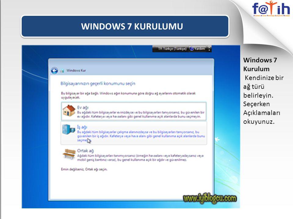 WINDOWS 7 KURULUMU Windows 7 Kurulum Kendinize bir ağ türü belirleyin.