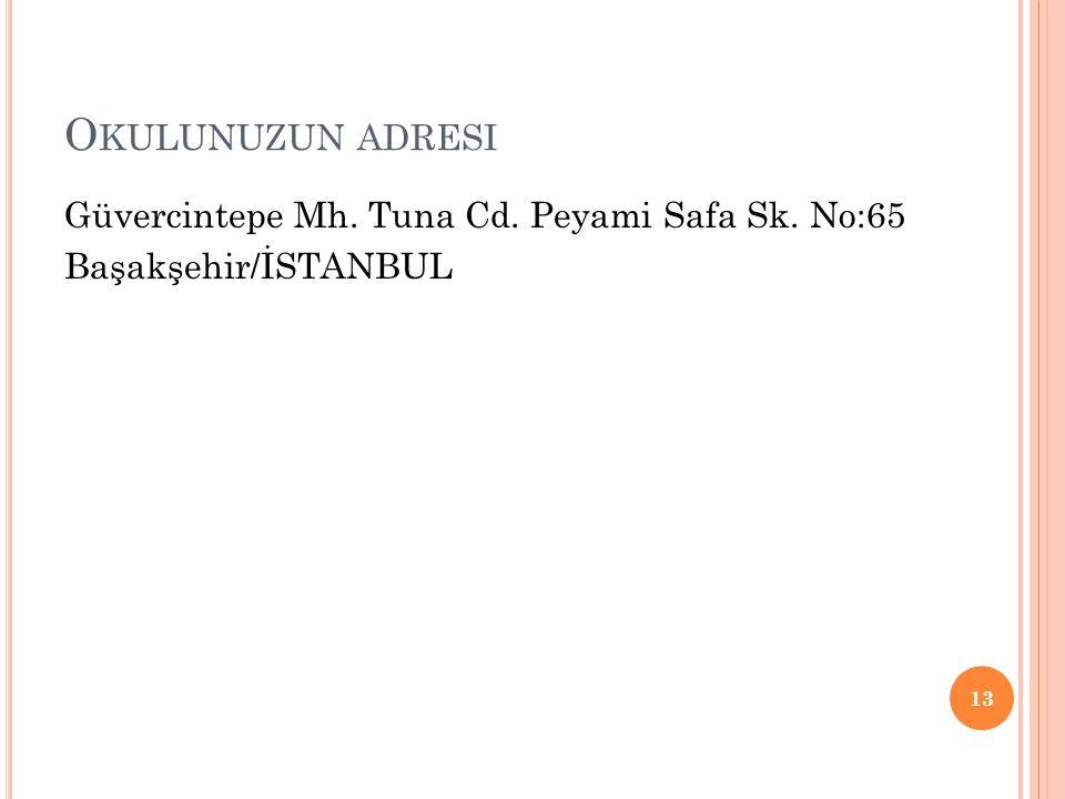 Okulunuzun adresi Güvercintepe Mh. Tuna Cd. Peyami Safa Sk. No:65 Başakşehir/İSTANBUL