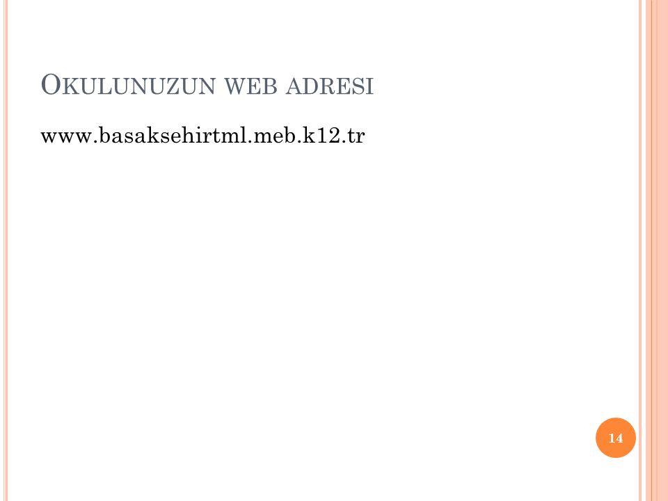 Okulunuzun web adresi www.basaksehirtml.meb.k12.tr