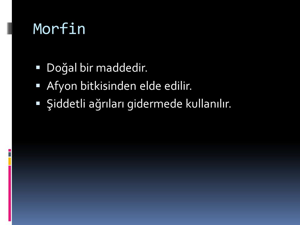 Morfin Doğal bir maddedir. Afyon bitkisinden elde edilir.