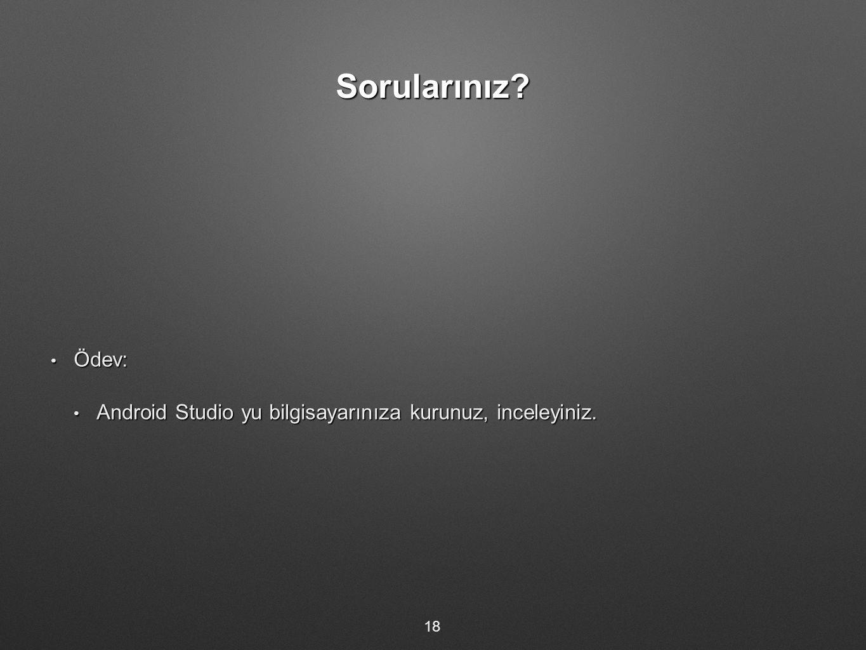 Sorularınız Ödev: Android Studio yu bilgisayarınıza kurunuz, inceleyiniz. 18