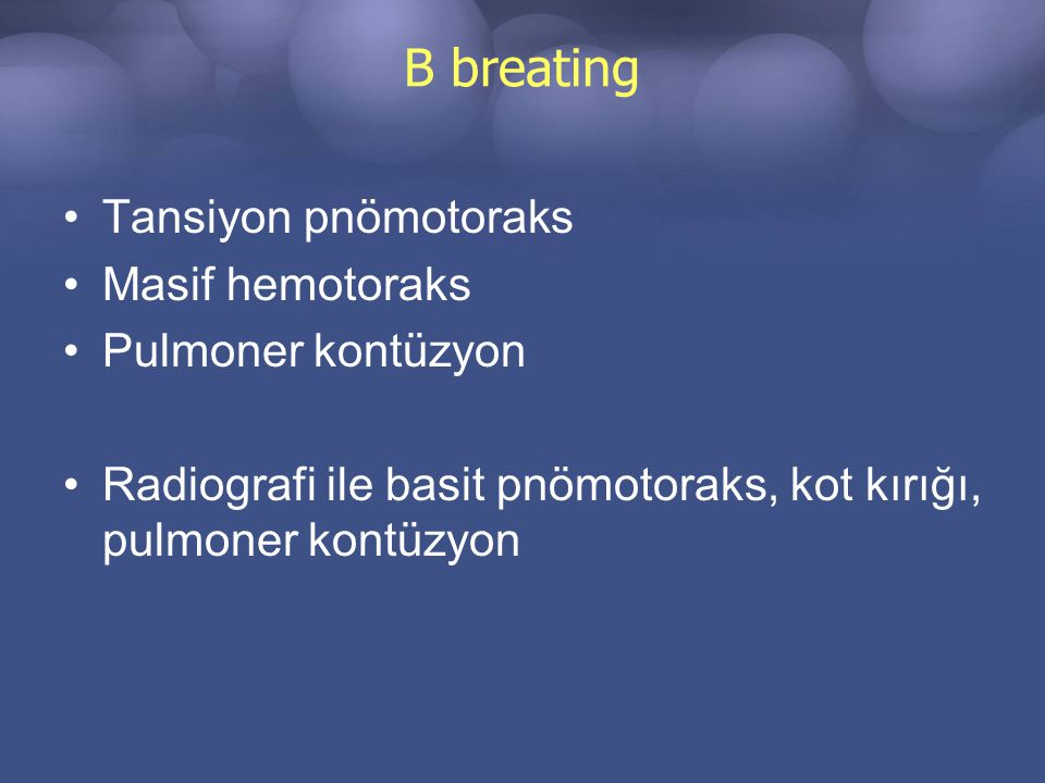 B breating Tansiyon pnömotoraks Masif hemotoraks Pulmoner kontüzyon