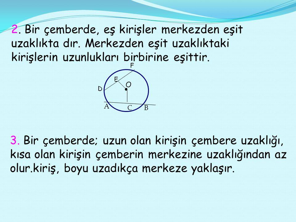 2. Bir çemberde, eş kirişler merkezden eşit uzaklıkta dır