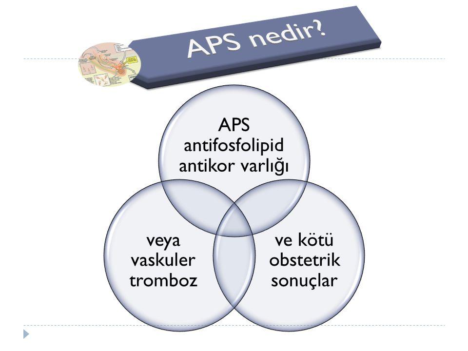 APS nedir APS antifosfolipid antikor varlığı