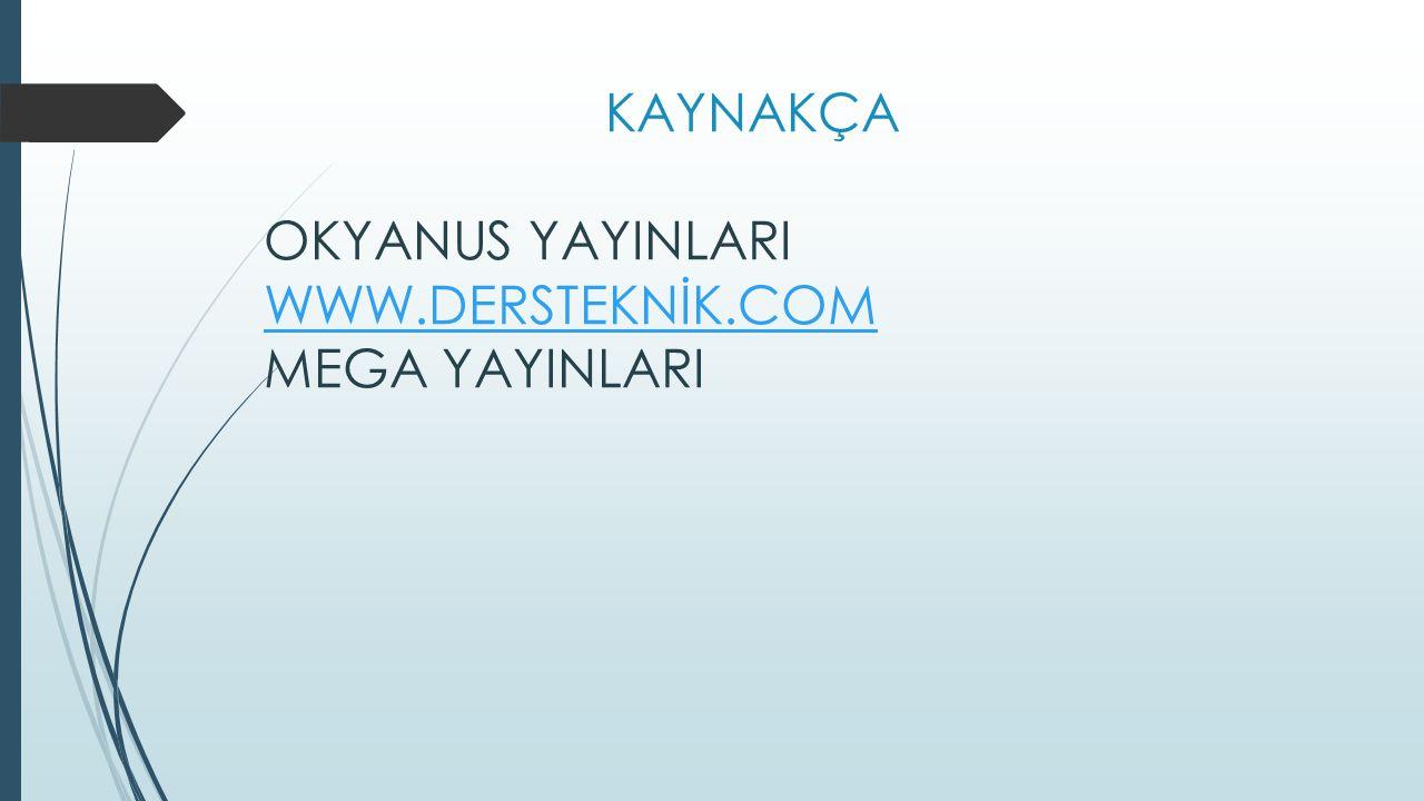 KAYNAKÇA OKYANUS YAYINLARI WWW.DERSTEKNİK.COM MEGA YAYINLARI