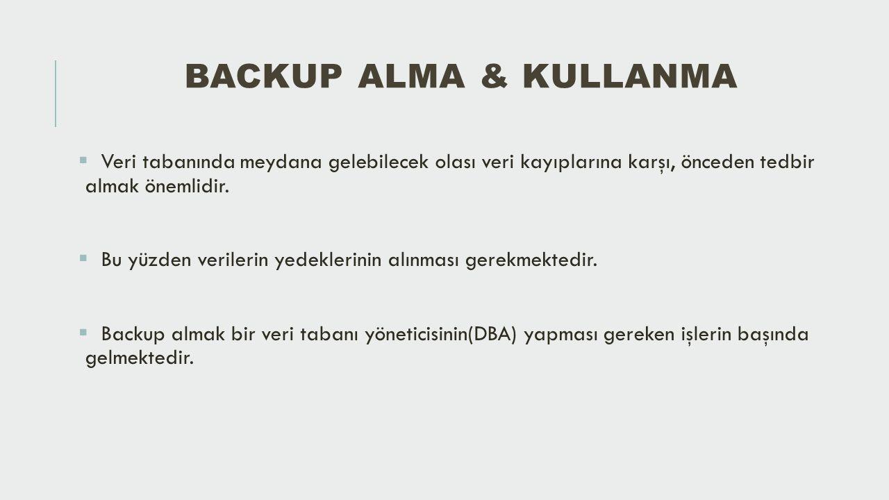 Backup Alma & Kullanma Veri tabanında meydana gelebilecek olası veri kayıplarına karşı, önceden tedbir almak önemlidir.