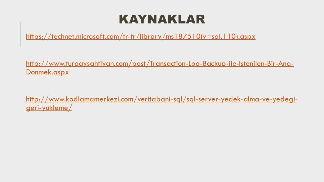 Kaynaklar https://technet.microsoft.com/tr-tr/library/ms187510(v=sql.110).aspx.