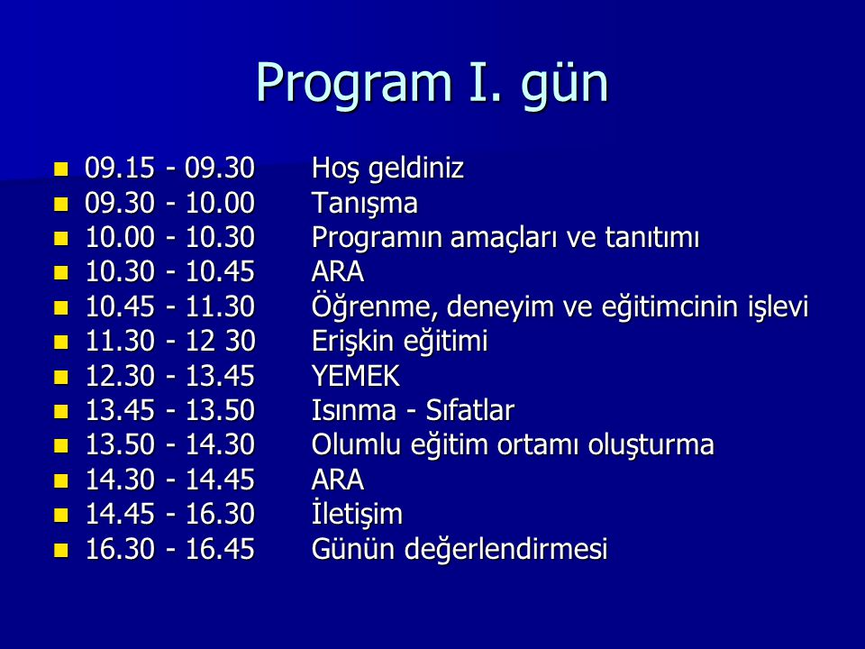 Program I. gün 09.15 - 09.30 Hoş geldiniz 09.30 - 10.00 Tanışma