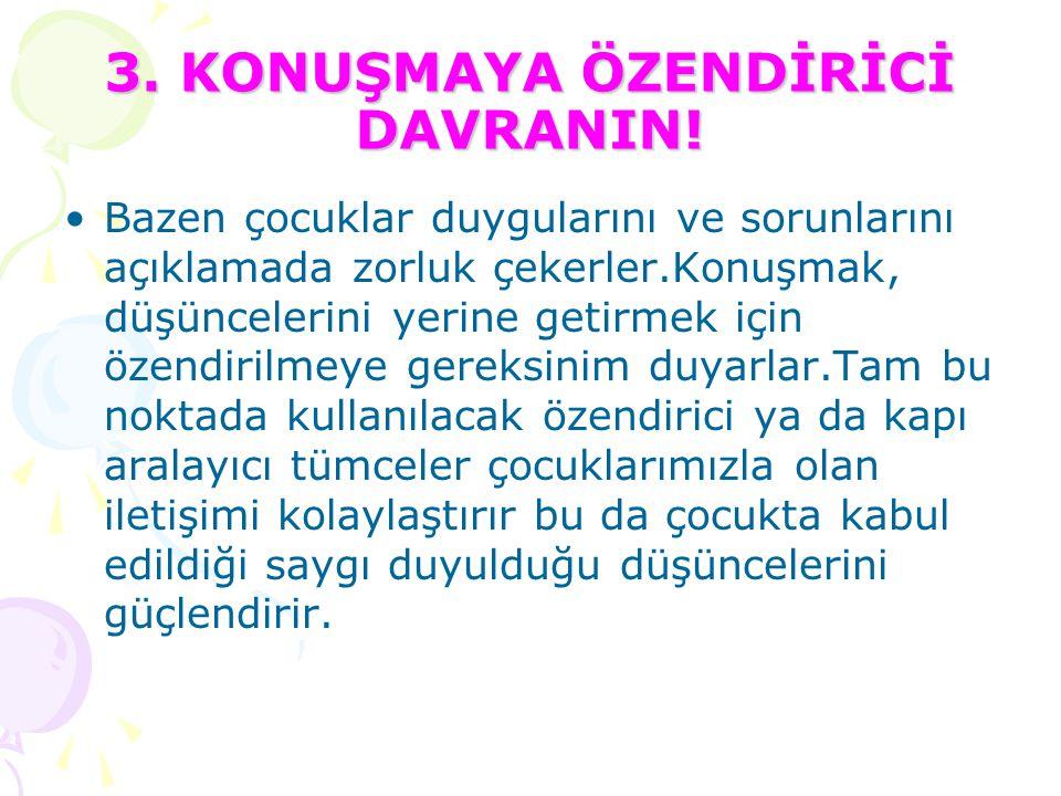 3. KONUŞMAYA ÖZENDİRİCİ DAVRANIN!