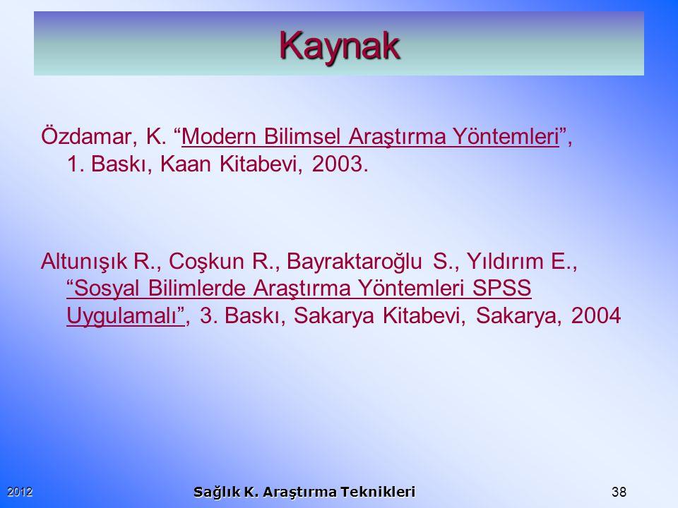 Kaynak Özdamar, K. Modern Bilimsel Araştırma Yöntemleri , 1. Baskı, Kaan Kitabevi, 2003.