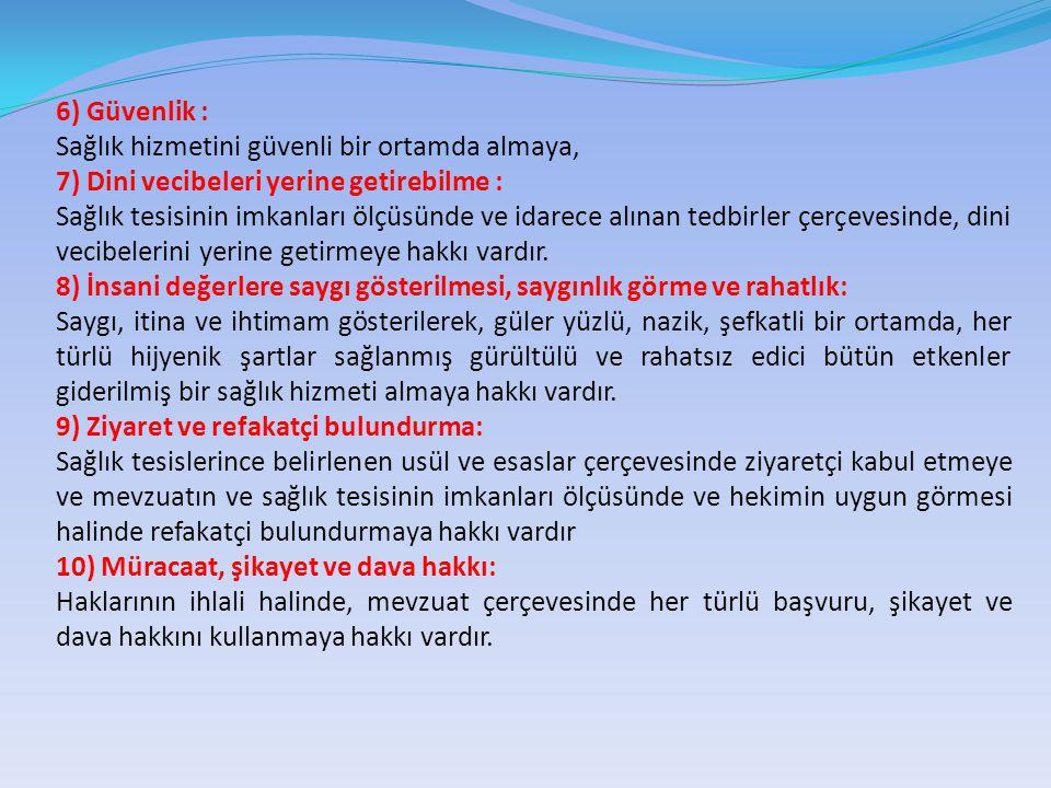 6) Güvenlik : Sağlık hizmetini güvenli bir ortamda almaya, 7) Dini vecibeleri yerine getirebilme :