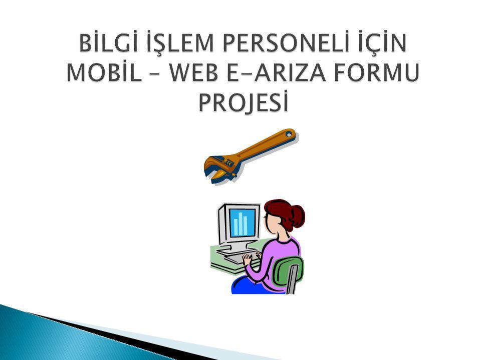BİLGİ İŞLEM PERSONELİ İÇİN MOBİL – WEB E-ARIZA FORMU PROJESİ