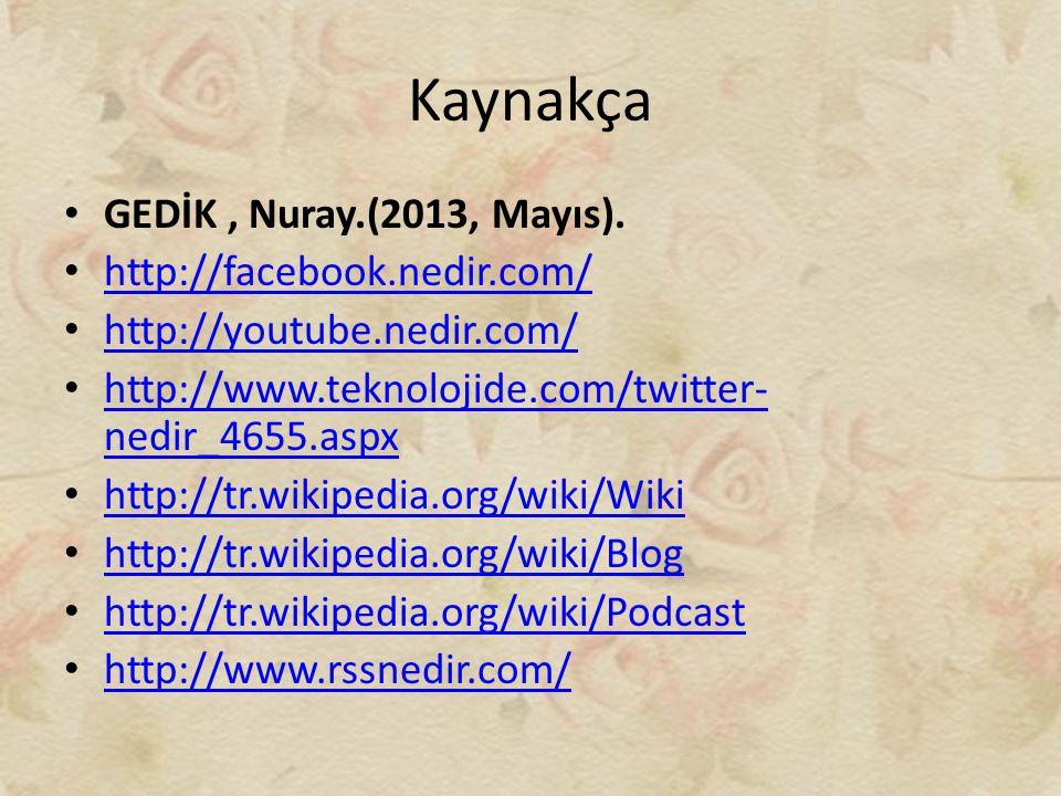 Kaynakça GEDİK , Nuray.(2013, Mayıs). http://facebook.nedir.com/