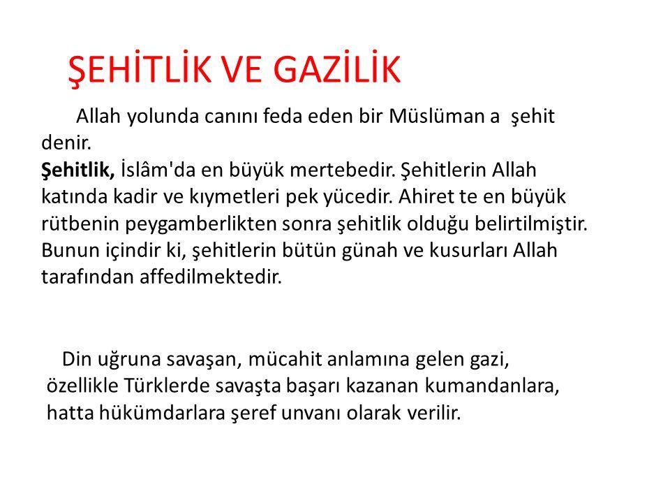 ŞEHİTLİK VE GAZİLİK Allah yolunda canını feda eden bir Müslüman a şehit denir.