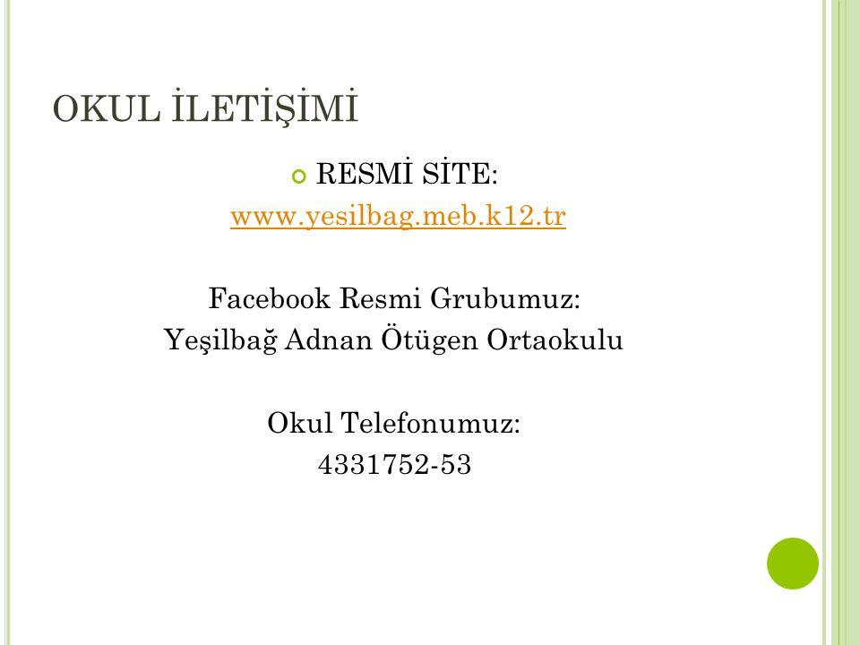 OKUL İLETİŞİMİ RESMİ SİTE: www.yesilbag.meb.k12.tr