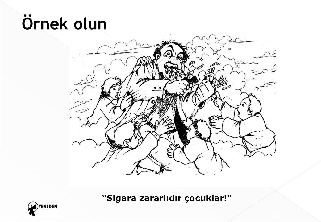 Örnek olun Sigara zararlıdır çocuklar!