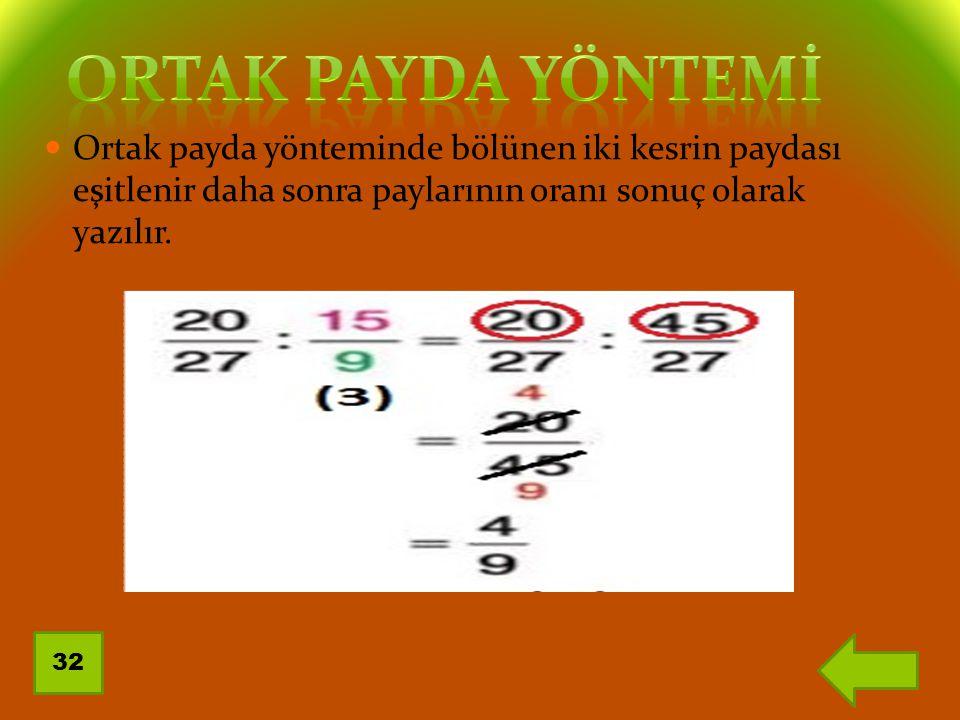 ORTAK PAYDA YÖNTEMİ Ortak payda yönteminde bölünen iki kesrin paydası eşitlenir daha sonra paylarının oranı sonuç olarak yazılır.