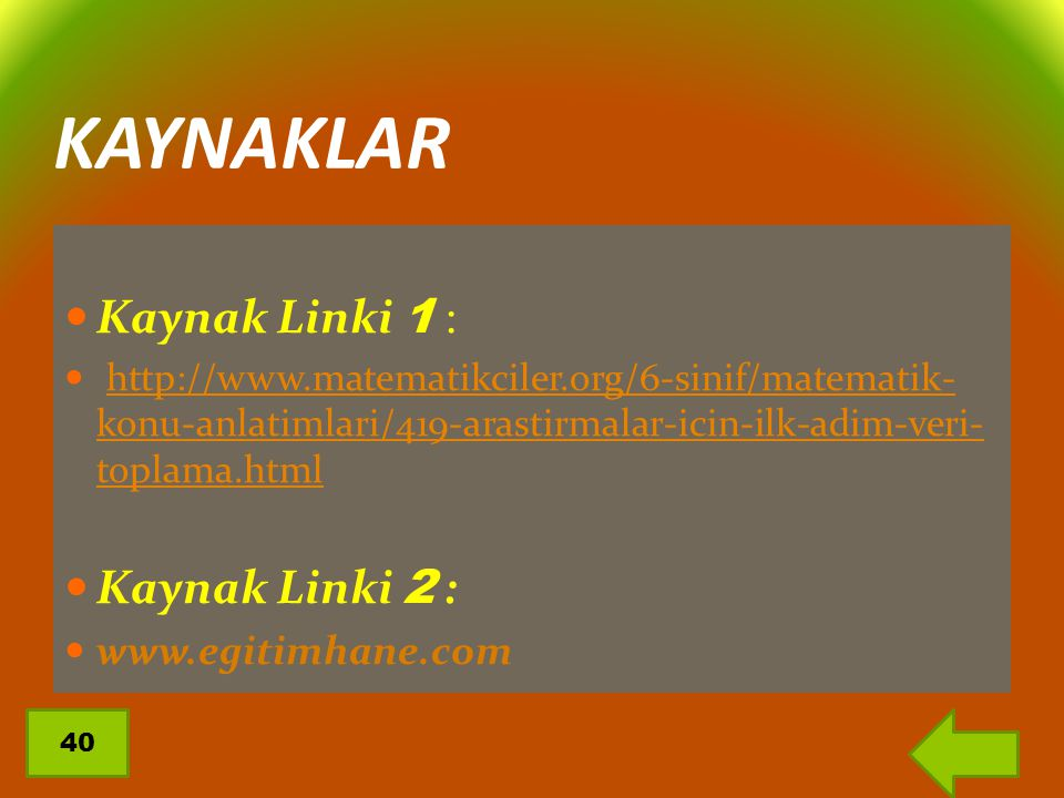 KAYNAKLAR Kaynak Linki 1 : Kaynak Linki 2 : www.egitimhane.com
