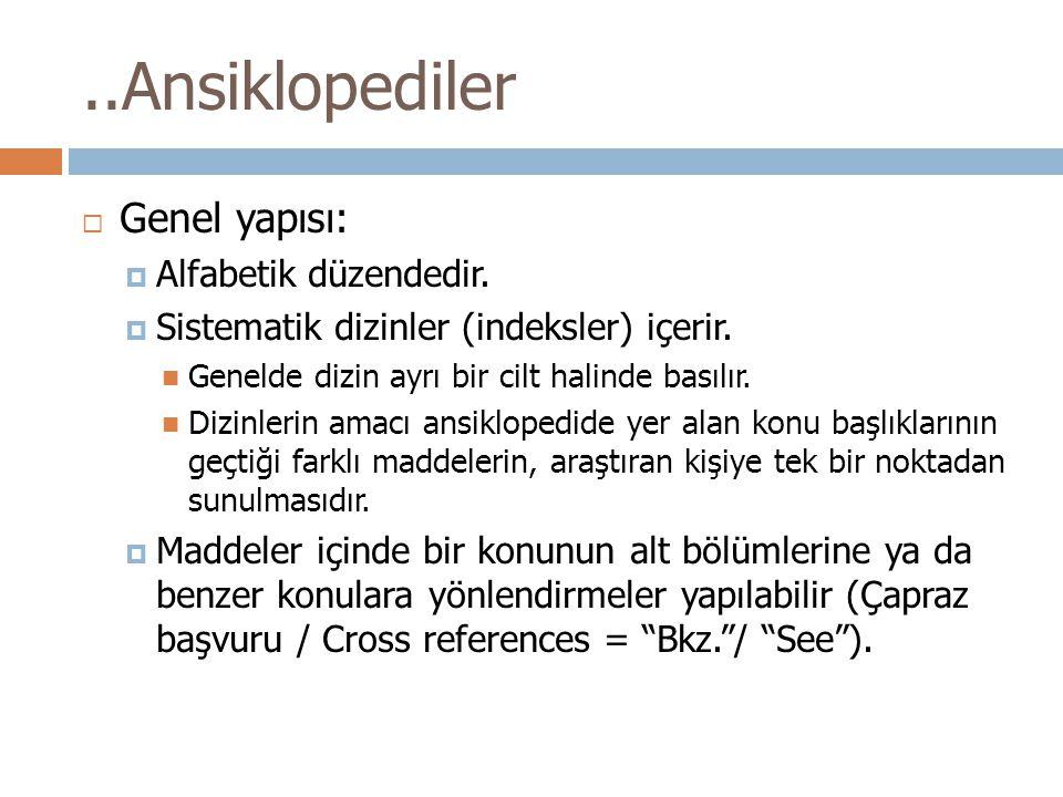 ..Ansiklopediler Genel yapısı: Alfabetik düzendedir.