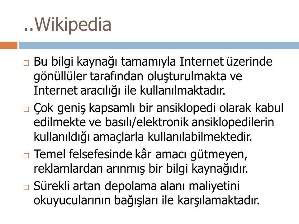 ..Wikipedia Bu bilgi kaynağı tamamıyla Internet üzerinde gönüllüler tarafından oluşturulmakta ve Internet aracılığı ile kullanılmaktadır.