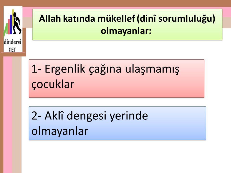 Allah katında mükellef (dinî sorumluluğu) olmayanlar: