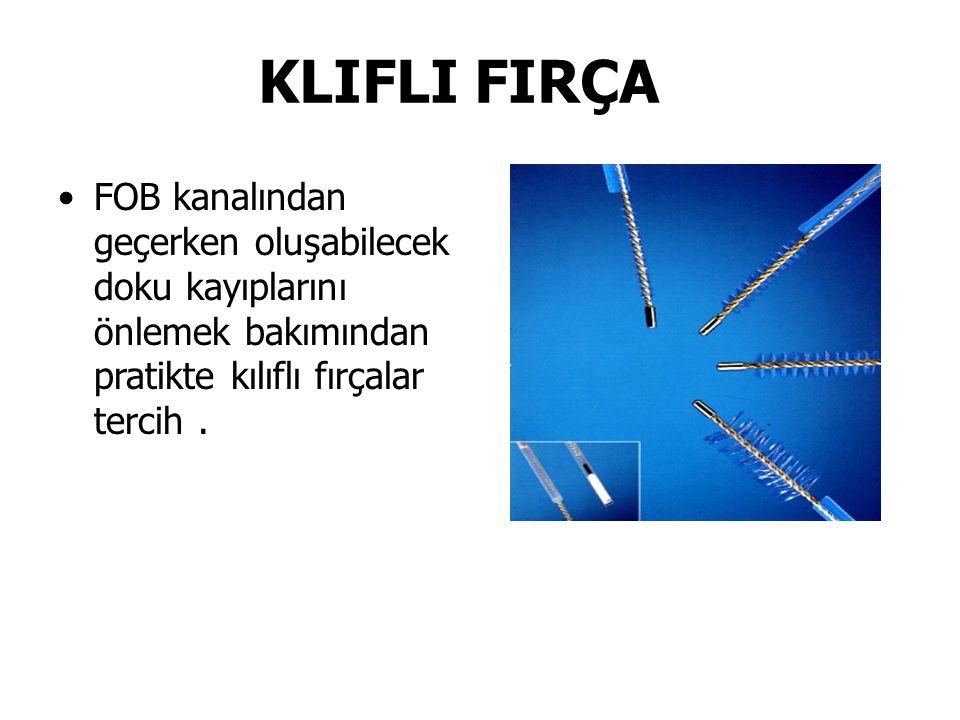 KLIFLI FIRÇA FOB kanalından geçerken oluşabilecek doku kayıplarını önlemek bakımından pratikte kılıflı fırçalar tercih .