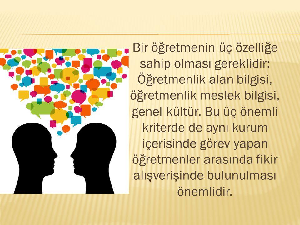 Bir öğretmenin üç özelliğe sahip olması gereklidir: Öğretmenlik alan bilgisi, öğretmenlik meslek bilgisi, genel kültür.