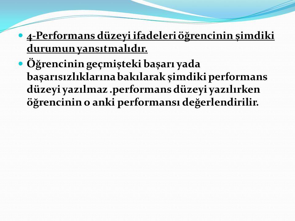 4-Performans düzeyi ifadeleri öğrencinin şimdiki durumun yansıtmalıdır.