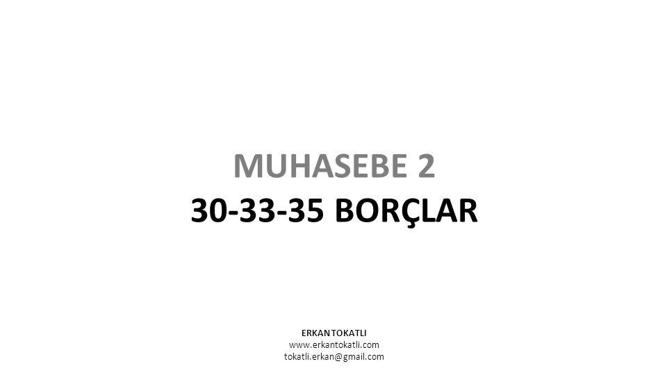 MUHASEBE 2 30-33-35 BORÇLAR ERKAN TOKATLI www.erkantokatli.com