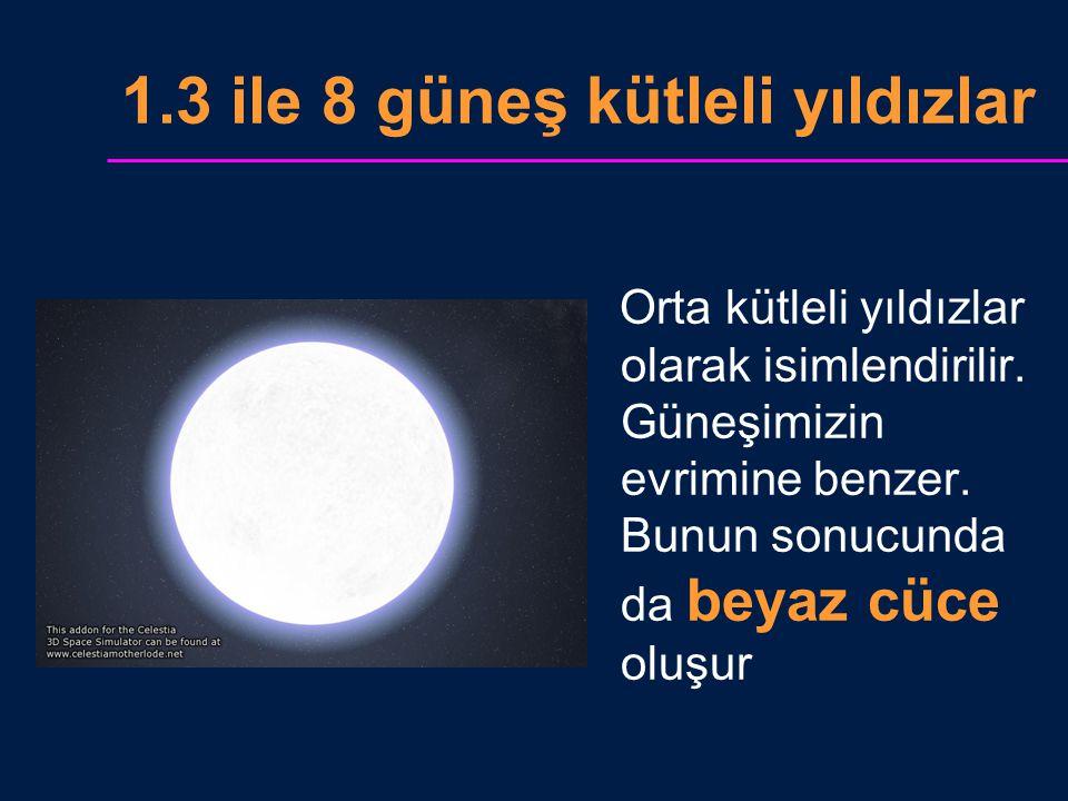 1.3 ile 8 güneş kütleli yıldızlar