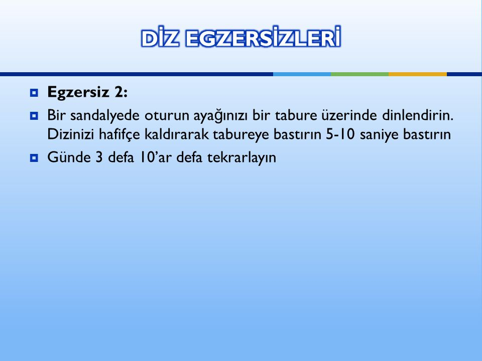 DİZ EGZERSİZLERİ Egzersiz 2: