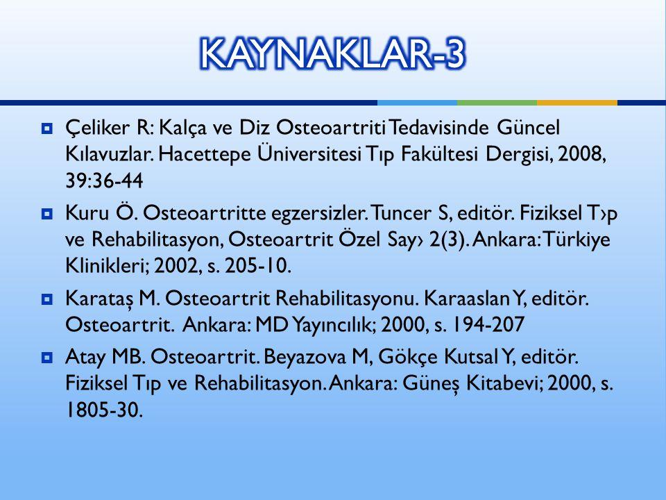 KAYNAKLAR-3 Çeliker R: Kalça ve Diz Osteoartriti Tedavisinde Güncel Kılavuzlar. Hacettepe Üniversitesi Tıp Fakültesi Dergisi, 2008, 39:36-44.