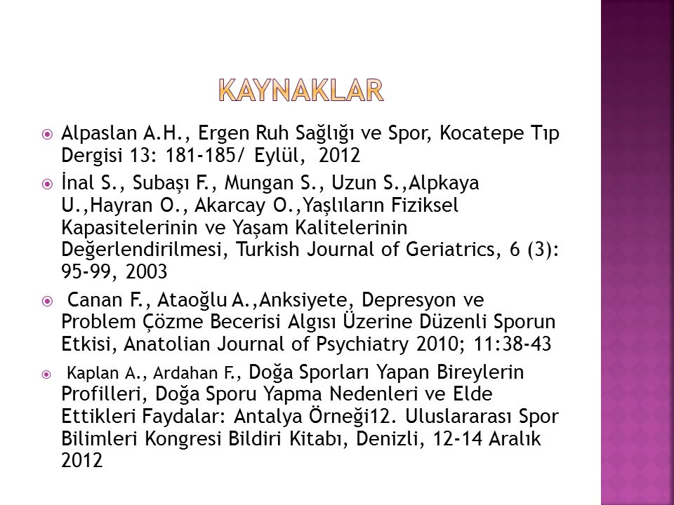 KAYNAKLAR Alpaslan A.H., Ergen Ruh Sağlığı ve Spor, Kocatepe Tıp Dergisi 13: 181-185/ Eylül, 2012.