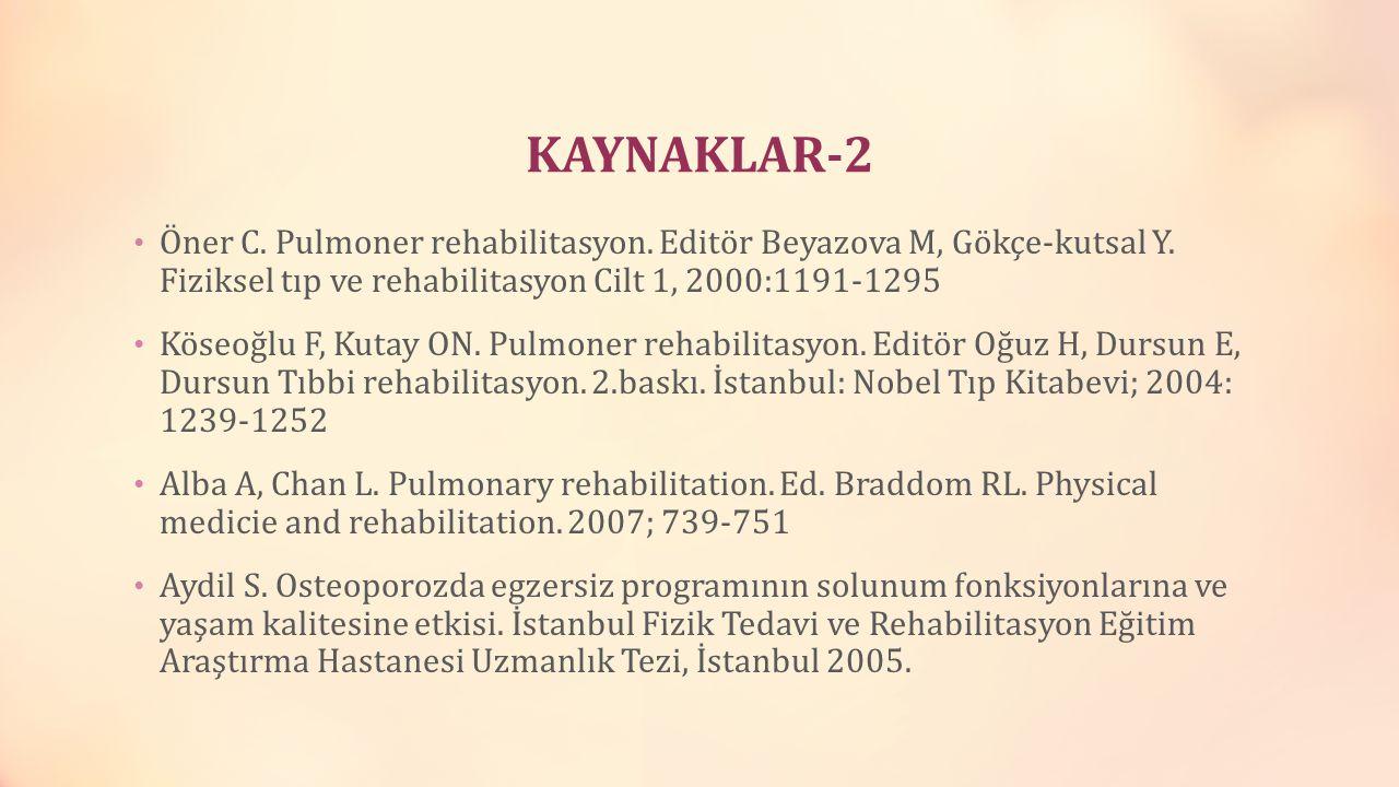 KAYNAKLAR-2 Öner C. Pulmoner rehabilitasyon. Editör Beyazova M, Gökçe-kutsal Y. Fiziksel tıp ve rehabilitasyon Cilt 1, 2000:1191-1295.